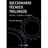 Diccionario Técnico Trilingüe - Inglés, Alemán Y Español