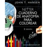 Netter Cuaderno De Anatomia Para Colorear 2/ed - John Hansen