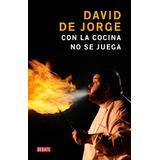 Con La Cocina No Se Juega; David De Jorge