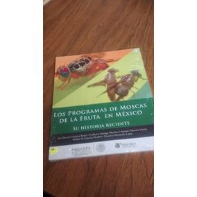 Los Programas De Moscas De La Fruta En México - José M. G.
