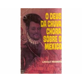 Livro O Deus Da Chuva Chora Sobre O México