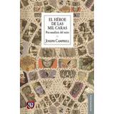 Héroe De Las Mil Caras - Nueva Ed. , Joseph Campbell, Fce