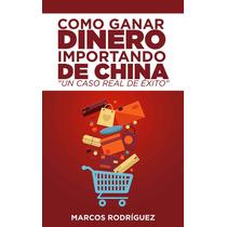 Como Ganar Dinero Importando De China - Libro Dig