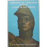 Campañas Del Libertador General José De San Martin / Ed 1978