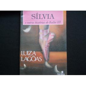 Luiza Lagôas - Sílvia E Outras Histórias De Ballet Iii