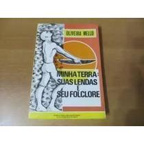 Livro Minha Terra Suas Lendas E Seu Folclore Oliveira Mello