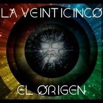 La Veinticinco El Origen