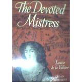 Louise De La Valliere The Devoted Mistress J Sanders -ingles