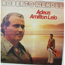Lp Roberto Mendes - Adeus Amilton Lelo - 1980 - Continetal
