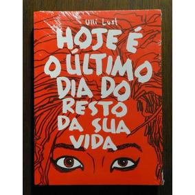 Hoje É O Último Dia Do Resto Da Sua Vida (livro) | Uli Lust