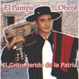 El Pampa Obera El Grito Herido De La Patria Los Chiquibum