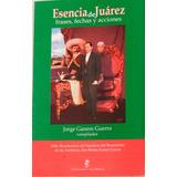 Esencia De Juárez. Frases, Fechas Y Acciones .j. Ganem G.