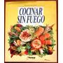 Recetas Cocinar Sin Fuego Recetas Y Menús Completos