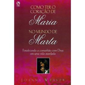 Livro Como Ter O Coração De Maria No Mundo De Marta / Joana