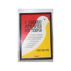 O Canário Através Dos Tempos - Álvaro Cesar Dutra - Ed Nobel