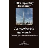 La Estetizacion Del Mundo - Gilles Lipovetsky / Jean Serroy