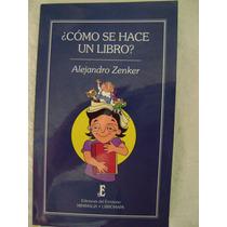 ¿ Cómo Se Hace Un Libro? - Alejandro Zenker