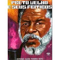 Livro Preto Velho E Seus Feitiços Antonio A. Teixeira Neto
