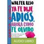 Ya Te Dije Adios Audiolibro Mp3 + Coleccion 24 Walter Riso