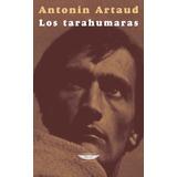 Los Tarahumaras. Antonin Artaud. Cuenco Del Plata