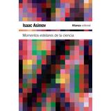 Momentos Estelares De La Ciencia Isaac Asimov Ed. Alianza