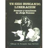 Jorge Falcone Te Sigo Buscando Liberacion Ricardo Carpani