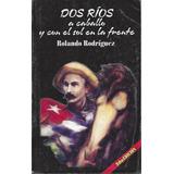 Dos Ríos A Caballo Vida De José Martí Rolando Rodríguez Cuba