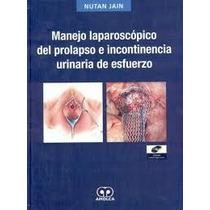 Manejo Laparoscopico Del Prolapso E Incontinencia Urinaria