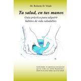 Tu Salud En Tus Manos - Dr Roberto Vitale-habitos Saludables