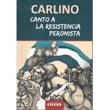Canto A La Resistencia Peronista - Carlino - Ciccus Poesia