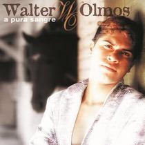 Walter Olmos - A Pura Sangre Cd