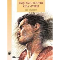 Livro Enaquanto Houver Vida Viverei Júlio Emílio Braz