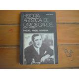 Historia Artística De Carlos Gardel. Miguel Angel Morena.