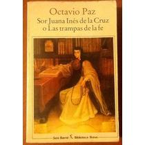 Octavio Paz Sor Juana Ines De La Cruz O Las Trampas De La Fe