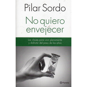 No Quiero Envejecer - Pilar Sordo