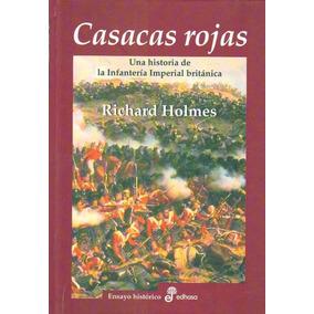 Casacas Rojas: Una Historia De La Infanteria Real Britanica