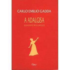 A Adalgisa: Quadros Milaneses Carlo Emilio Gadda (444)