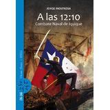 A Las 12:10 Combate Naval De Iquique Inostrosa, Jorge