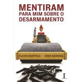 Mentiram Para Mim Sobre O Desarmamento ( Flavio Quintela )