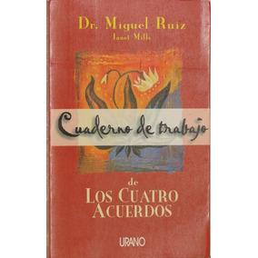 Los Cuatro Acuerdos. Cuaderno De Trabajo - Dr. Miguel Ruiz