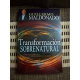 Transformacion Sobrenatural Guillermo Maldonado