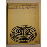 Los Medios De Expresion De La Arquitectura- Sven Hesselgren