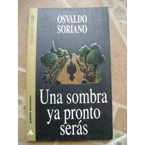 Una Sombra Ya Pronto Seras, Osvaldo Soriano. Mondadori.$200.