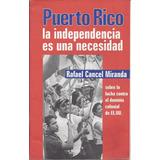 Puerto Rico La Independencia Es Una Necesidad Cancel Miranda