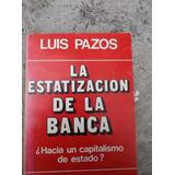 Luis Pazos La Estatizacion De La Banca
