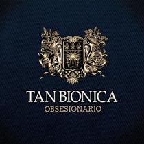 Tan Bionica - Obsesionario - Los Chiquibum
