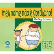 Livro Meu Nome Não É Gorducho Shirley Souza