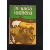 La Vaca Lechera. Su Cuidado Y Explotación. Richard F. Davis.