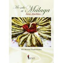 Me Sabe A Málaga: 101 Recetas Tradicionales; An Envío Gratis