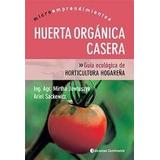 Huerta Organica Casera De Mirtha Jewtuszyk Y Ariel Sackewitz